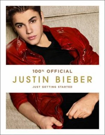 Justin Bieber: Just Getting Started by Justin Bieber