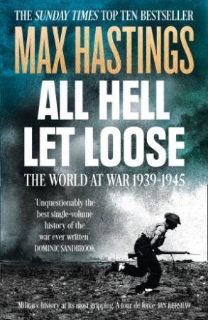 All Hell Let Loose: The World At War 1939-45 by Max Hastings