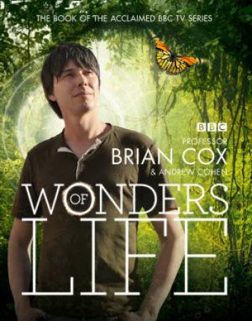 Wonders of Life by Brian Cox & Andrew Cohen