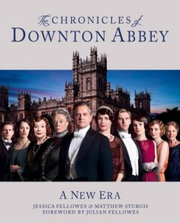 The Chronicles of Downton Abbey by Jessica Fellowes & Matthew Sturgis