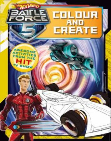 Hot Wheels Battle Force 5 Colour and Create by Various