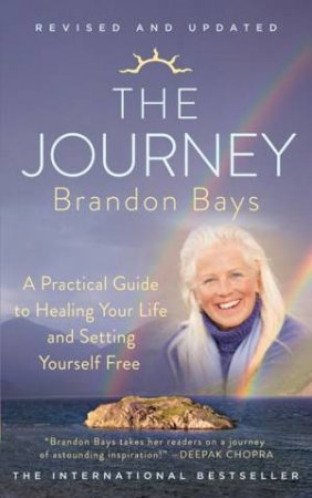 The Journey: An Extraordinary Guide for Healing Your Life and Setting Yourself Free (Revised Edition) by Brandon Bays
