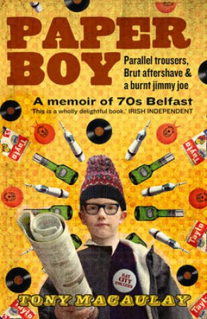 Paperboy: An Enchanting True Story of a Belfast Paperboy Coming to Terms by Tony Macaulay
