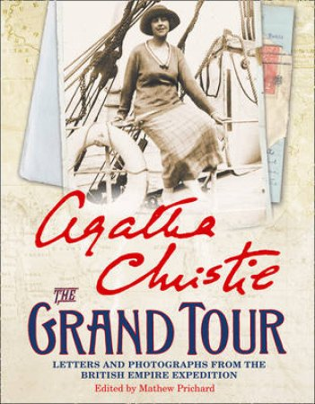 The Grand Tour: Letters and photographs from the British EmpireExpedition 1922 by Agatha Christie