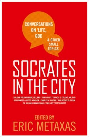 Socrates In The City: Conversations On Life, God And Other Small Topics by Eric Metaxas