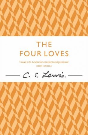 The Four Loves by C S Lewis