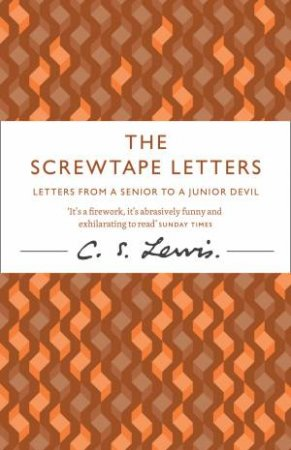 The Screwtape Letters: Letters From A Senior To A Junior Devil by C S Lewis
