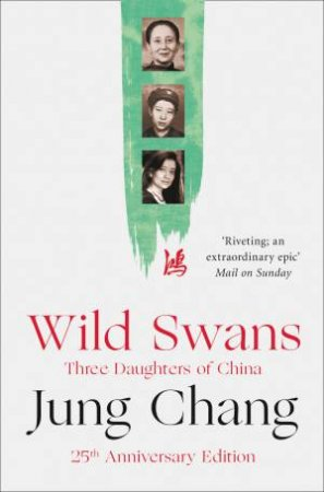 Wild Swans: Three Daughters Of China [New Edition] by Jung Chang