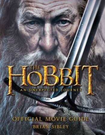 The Hobbit: An Unexpected Journey - Official Movie Guide by None