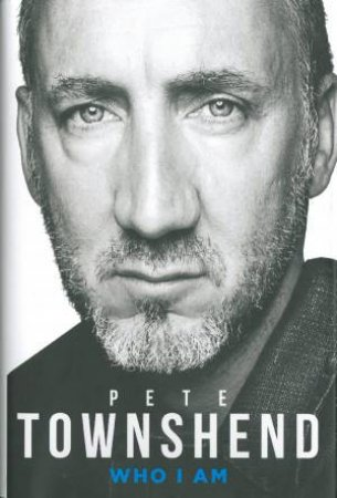 Pete Townshend: Who I Am by Peter Townshend