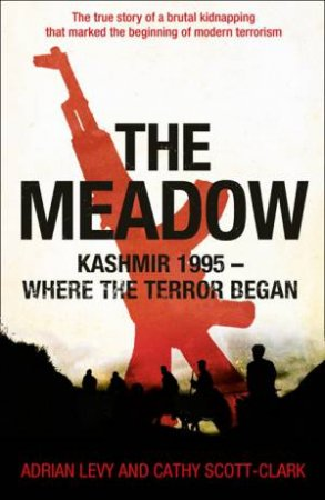 The Meadow: Kashmir 1995 - Where the Terror Began by Adrian Levy & Cathy Scott-Clark