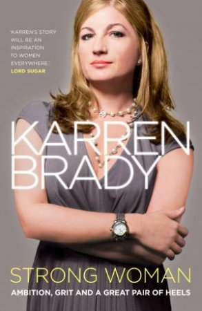 Strong Woman: Ambition, Grit And A Great Pair of Heels by Karren Brady