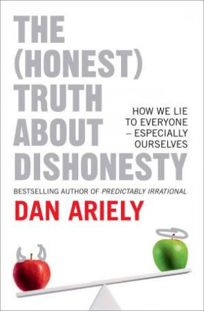 The (Honest) Truth About Dishonesty: How We Lie To Everyone - Especially Ourselves by Dan Ariely
