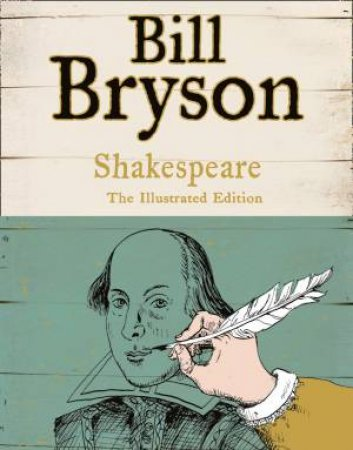Shakespeare: The World As A Stage [Illustrated Gift Edition] by Bill Bryson
