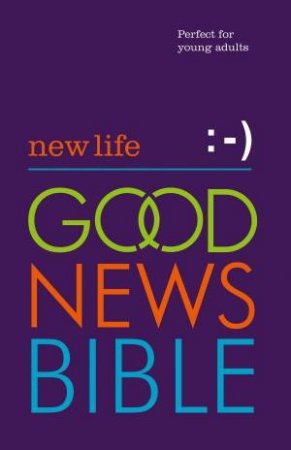 New Life Good News Bible (GNB): Perfect for Young People by Various
