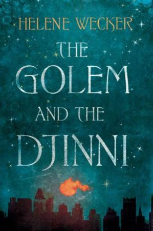 The Golem and the Djinni by Helene Wecker