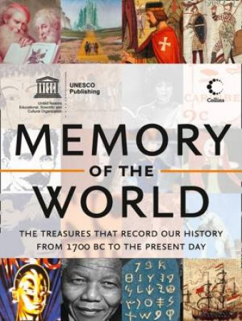 Memory of the World: The Treasures That Record Our History from 1700 BCto the Present Day by Unesco