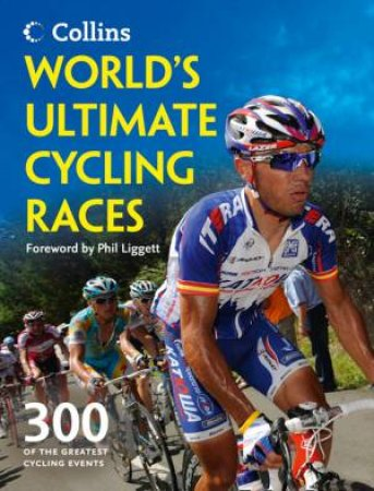 World's Ultimate Cycling Races: 300 of The Greatest Cycling Events by Ellis Bacon