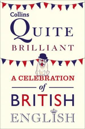 Collins Quite Brilliant: A Celebration of British English by Various