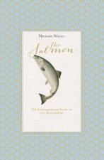 The Salmon The Extraordinary Story of the King of Fish