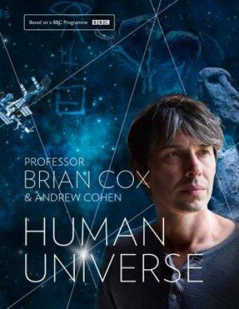 Human Universe by Andrew Cohen & Professor Brian Cox