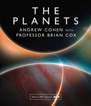 The Planets by Professor Brian Cox & Andrew Cohen
