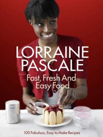 Fresh, Fast And Easy Meals by Lorraine Pascale