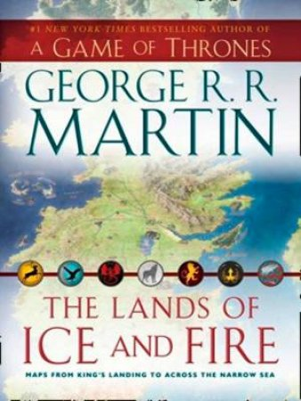 The Lands Of Ice And Fire by George R R Martin