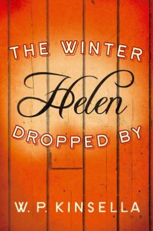 The Winter Helen Dropped By by W. P. Kinsella