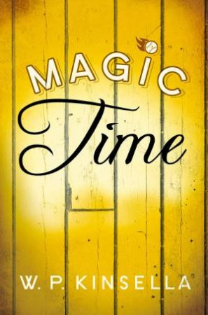 Magic Time by W. P. Kinsella