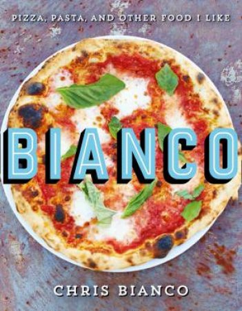 Bianco : Pizza, Pasta And Other Food I Like