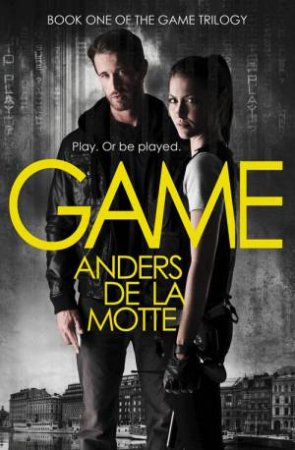 Game Trilogy 01 : Game by Anders de la Motte