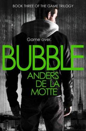 Game Trilogy 03 : Bubble by Anders de la Motte