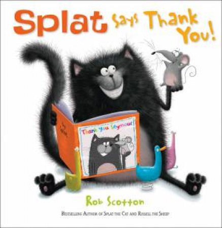 Splat Says Thank You! by Rob Scotton