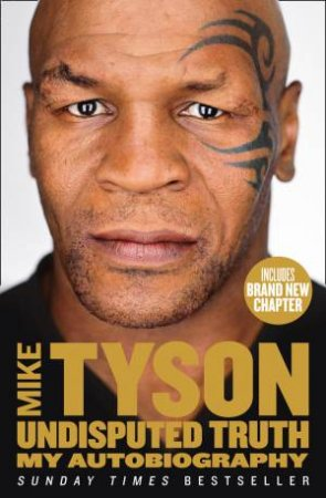 Undisputed Truth: My Autobiography by Mike Tyson & Larry Sloman