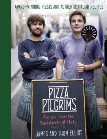 Pizza Pilgrims Cookery: Recipes from the Backstreets of Italy by James Elliot & Thom Elliot
