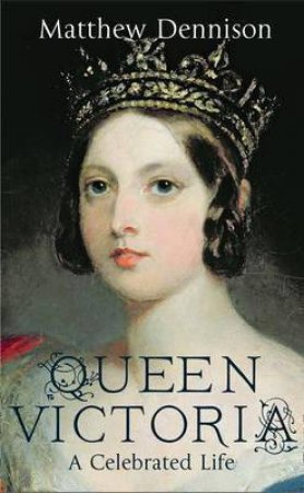 Queen Victoria: A Life of Contradictions by Matthew Dennison