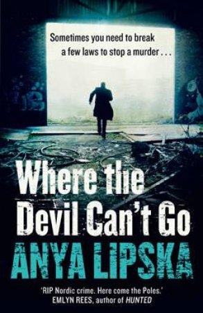 Where The Devil Can't Go by Anya Lipska