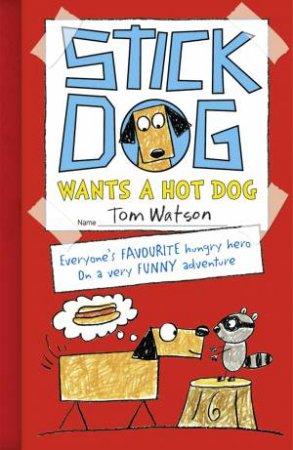 Stick Dog 02 : Stick dog Wants a Hot Dog by Tom Watson