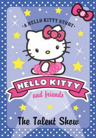 Hello Kitty and Friends 08 : The Talent Show by Linda Chapman