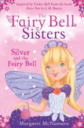 The Fairy Bell Sisters 1 : Silver and the Fairy Ball by Margaret McNamara