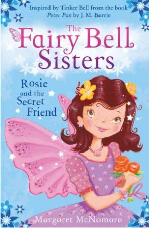 The Fairy Bell Sisters 2 : Rosie and the Secret Friend by Margaret McNamara