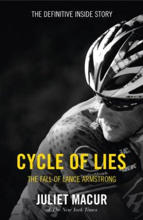 Cycle of Lies: The Definitive Inside Story of the Fall of Lance Armstrong by Juliet Macur
