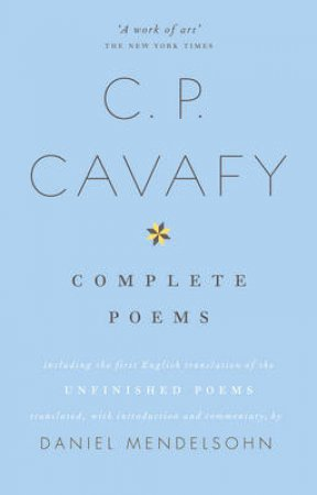 The Complete Poems of C.P. Cavafy by Daniel Mendelsohn