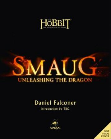 The Hobbit: Smaug: Unleashing the Dragon by Daniel Falconer