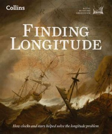 Finding Longitude: Ships, Clocks and Stars by Richard Dunn
