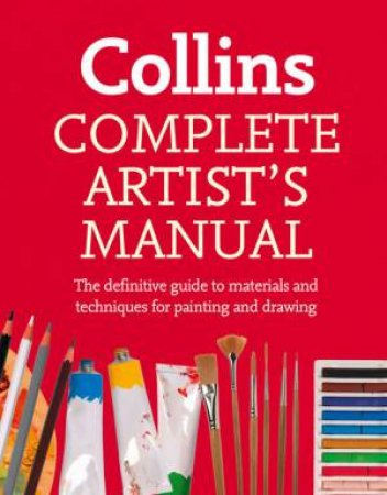 Complete Artist's Manual: The Definitive Guide to Materials andTechniques for Painting and Drawing by Simon Jennings
