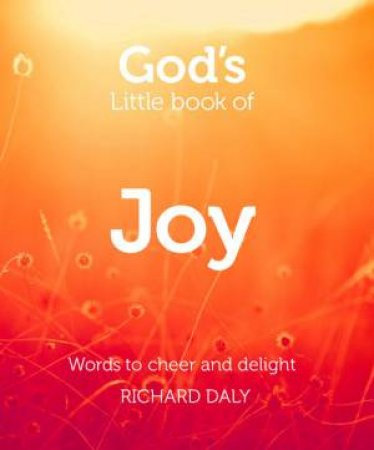 God's Little Book of Joy: Words to Cheer and Delight by Richard Daly