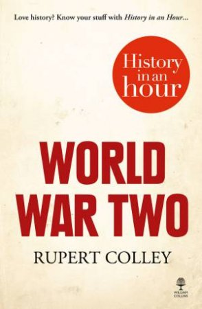 World War Two: History in an Hour by Rupert Colley