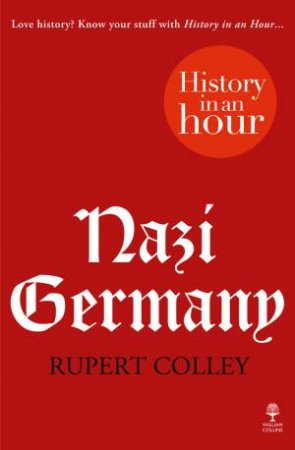 Nazi Germany: History in an Hour by Rupert Colley